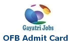 OFB Admit Card 2017-18 Phase-2/3 Non ITI/IEs Hall Ticket