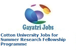 Cotton University jobs for Summer Research Fellowship Programme