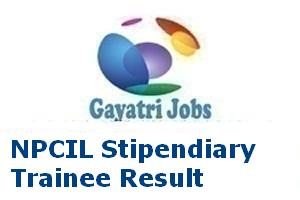 NPCIL Stipendiary Trainee Result