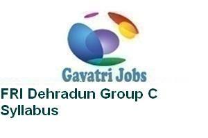 FRI Dehradun Group C Syllabus
