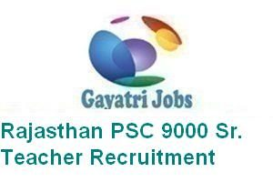 Rajasthan PSC 9000 Sr. Teacher Recruitment
