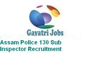 Assam Police 130 Sub Inspector Recruitment