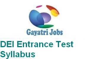 The DEI Entrance Test Syllabus 2018 PDF for the test of UG & PG courses is available on this page, Check DEI UG/PG Post Graduate Entrance Exam Dates & Time